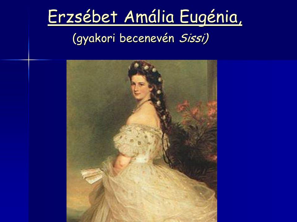 Erzsébet Amália Eugénia, (gyakori becenevén Sissi) Erzsébet Amália Eugénia, (gyakori becenevén Sissi)