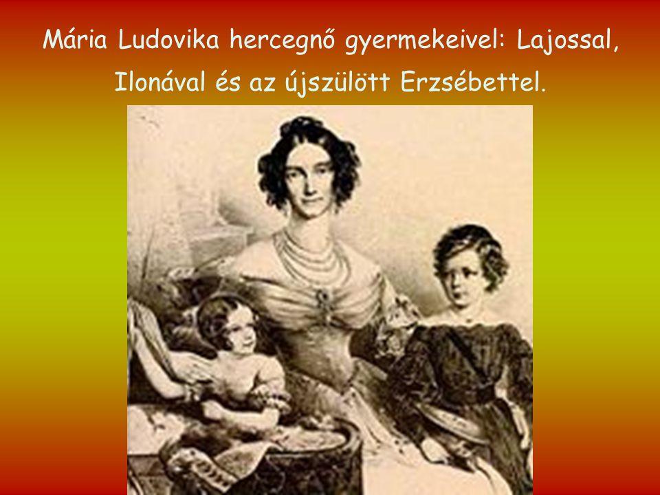Mária Ludovika hercegnő gyermekeivel: Lajossal, Ilonával és az újszülött Erzsébettel.