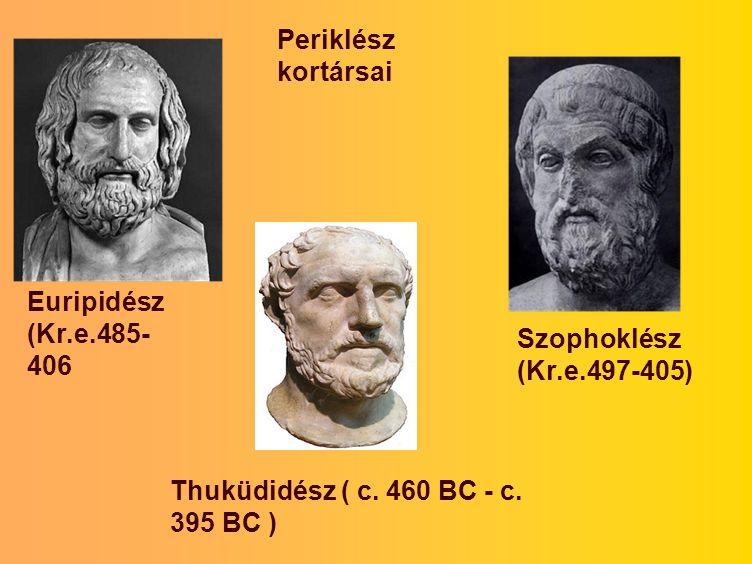 Periklész kortársai Euripidész (Kr.e.485- 406 Szophoklész (Kr.e.497-405) Thuküdidész ( c. 460 BC - c. 395 BC )