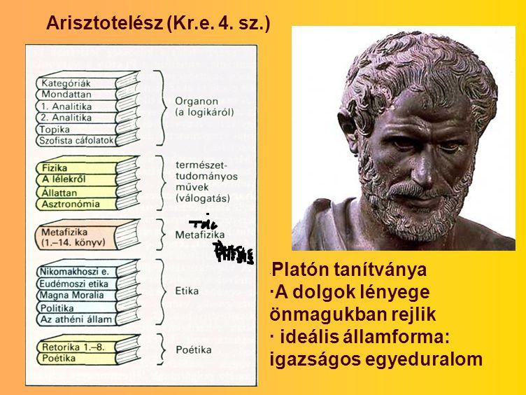 Arisztotelész (Kr.e. 4. sz.) · Platón tanítványa ·A dolgok lényege önmagukban rejlik · ideális államforma: igazságos egyeduralom