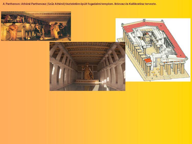 A Parthenon: Athéné Parthenosz (Szűz Athéné) tiszteletére épült fogadalmi templom. Iktinosz és Kallikratész tervezte.