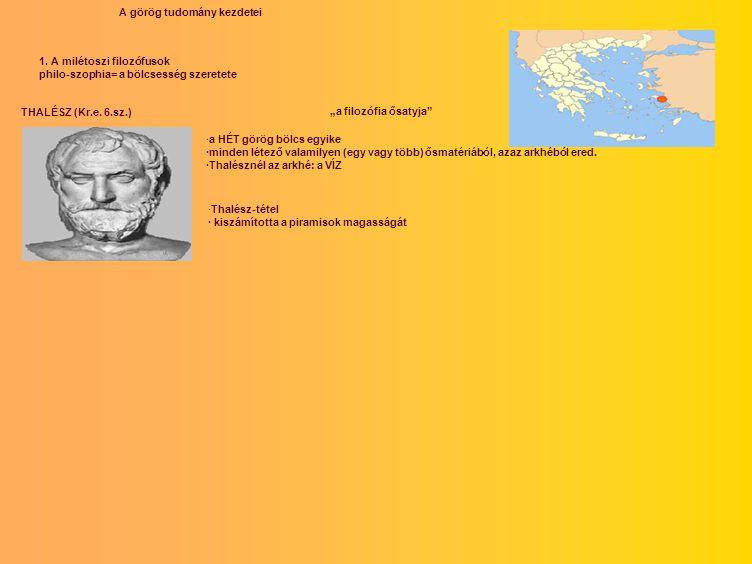 A görög tudomány kezdetei 1. A milétoszi filozófusok philo-szophia= a bölcsesség szeretete THALÉSZ (Kr.e. 6.sz.) ·a HÉT görög bölcs egyike ·minden lét