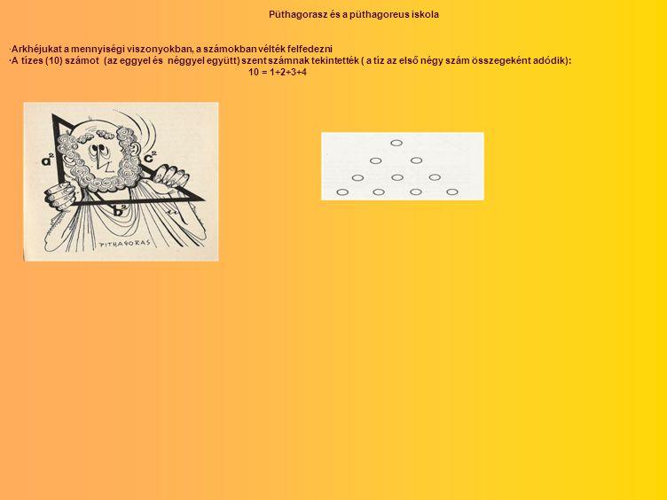 Püthagorasz és a püthagoreus iskola ·Arkhéjukat a mennyiségi viszonyokban, a számokban vélték felfedezni ·A tízes (10) számot (az eggyel és néggyel eg