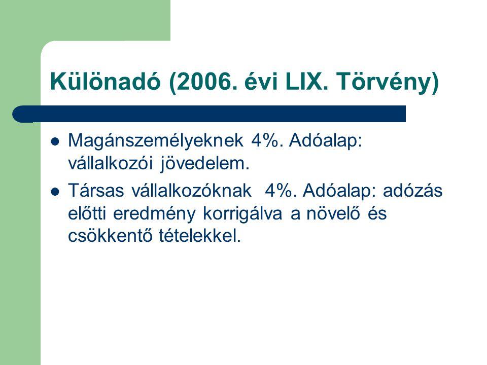 Különadó (2006. évi LIX. Törvény) Magánszemélyeknek 4%. Adóalap: vállalkozói jövedelem. Társas vállalkozóknak 4%. Adóalap: adózás előtti eredmény korr