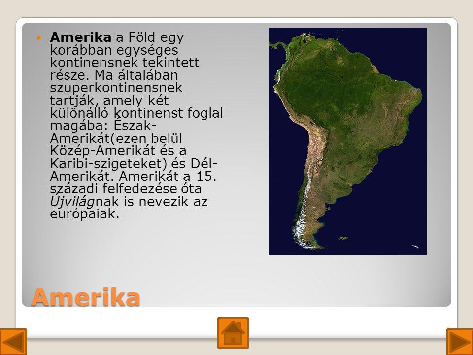 Amerika Amerika a Föld egy korábban egységes kontinensnek tekintett része.