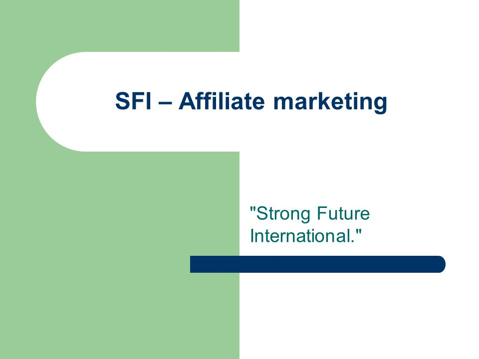 SFI – Affiliate marketing Strong Future International.