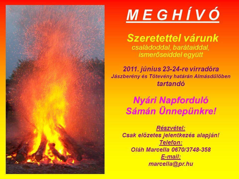 Szeretettel várunk családoddal, barátaiddal, ismerőseiddel együtt 2011. június 23-24-re virradóra Jászberény és Tőtevény határán Almásdűlőben tartandó