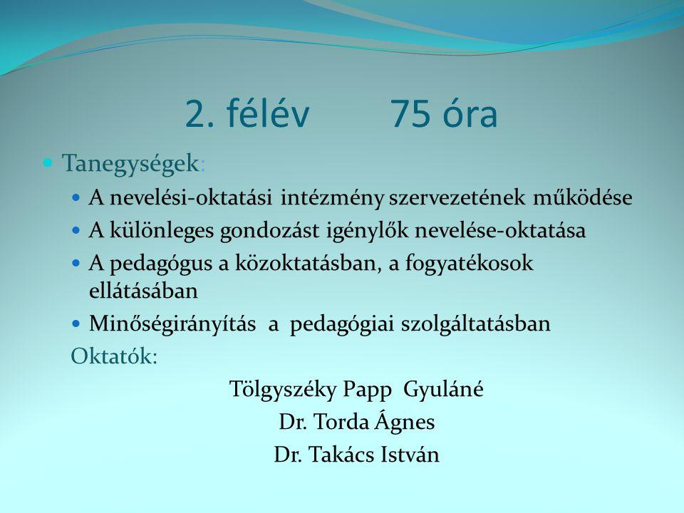 2. félév75 óra Tanegységek: A nevelési-oktatási intézmény szervezetének működése A különleges gondozást igénylők nevelése-oktatása A pedagógus a közok