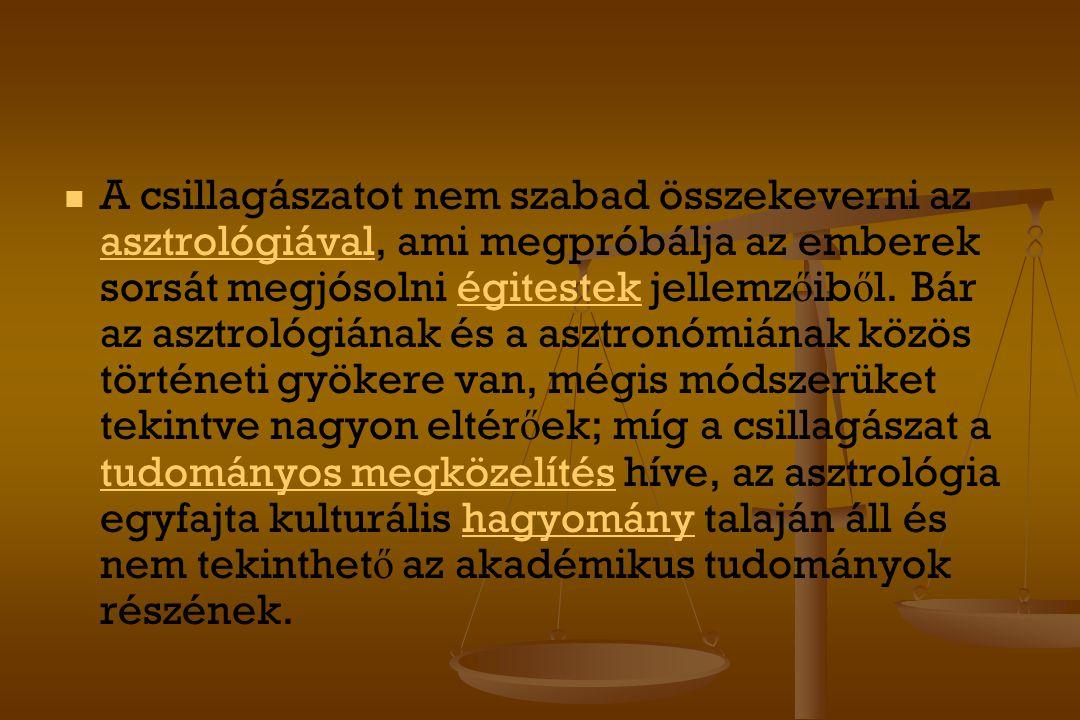 A csillagászatot nem szabad összekeverni az asztrológiával, ami megpróbálja az emberek sorsát megjósolni égitestek jellemz ő ib ő l. Bár az asztrológi