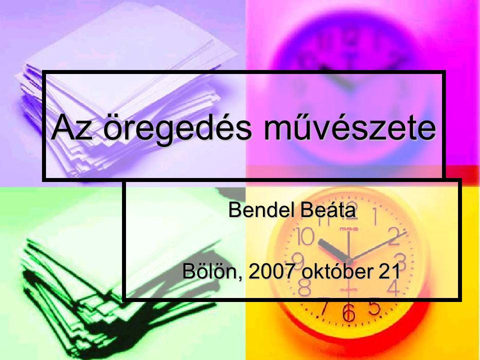Az öregedés művészete Bendel Beáta Bölön, 2007 október 21