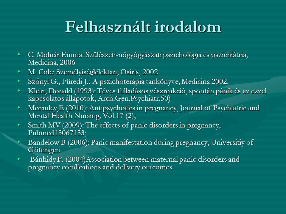 Felhasznált irodalom C. Molnár Emma: Szülészeti-nőgyógyászati pszichológia és pszichiátria, Medicina, 2006C. Molnár Emma: Szülészeti-nőgyógyászati psz