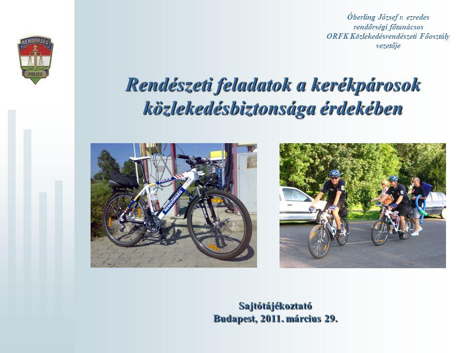 Óberling József r. ezredes rendőrségi főtanácsos ORFK Közlekedésrendészeti Főosztály vezetője Rendészeti feladatok a kerékpárosok közlekedésbiztonsága