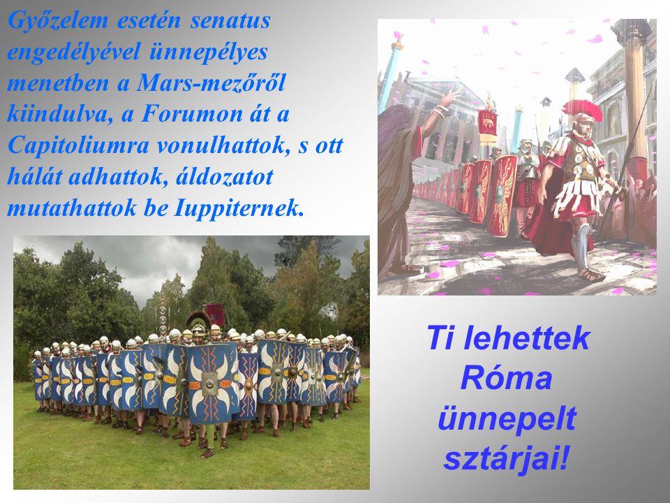 Ti lehettek Róma ünnepelt sztárjai.