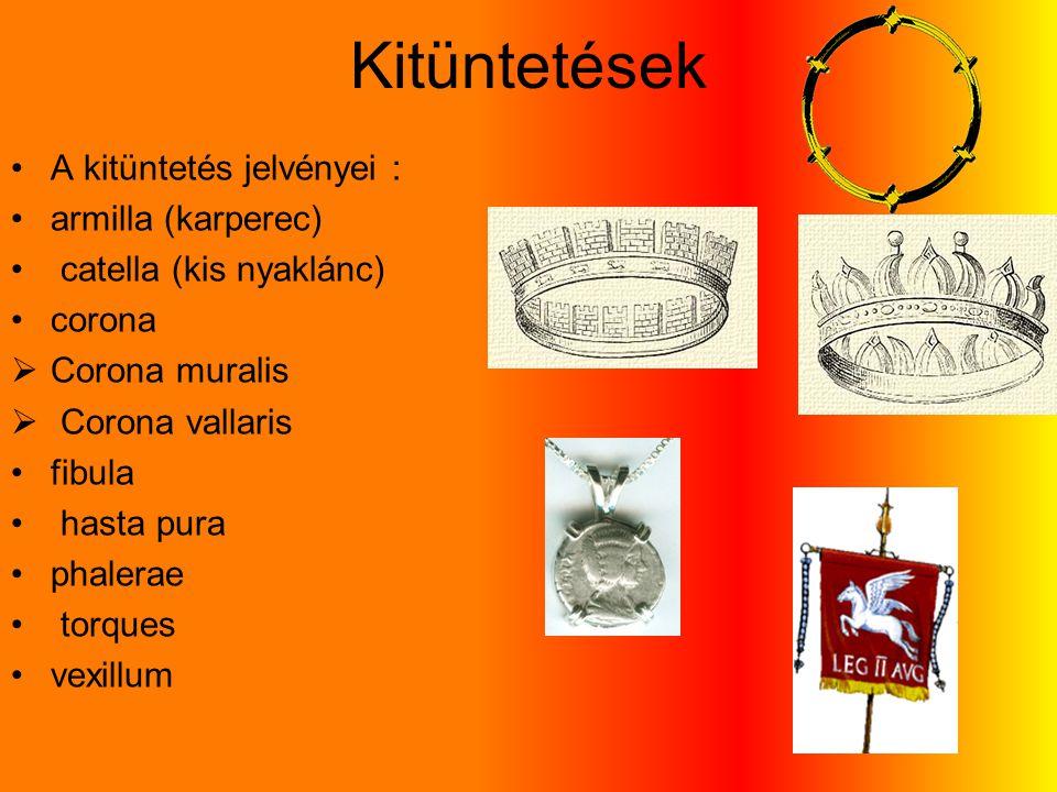 Kitüntetések A kitüntetés jelvényei : armilla (karperec) catella (kis nyaklánc) corona  Corona muralis  Corona vallaris fibula hasta pura phalerae torques vexillum