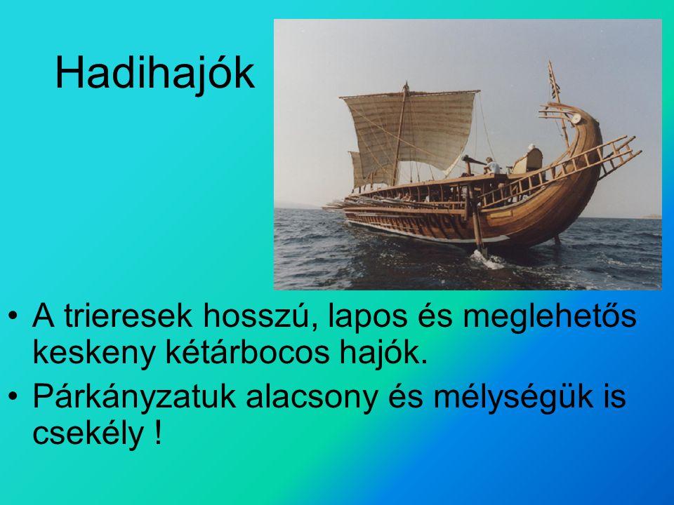 Hadihajók A trieresek hosszú, lapos és meglehetős keskeny kétárbocos hajók.
