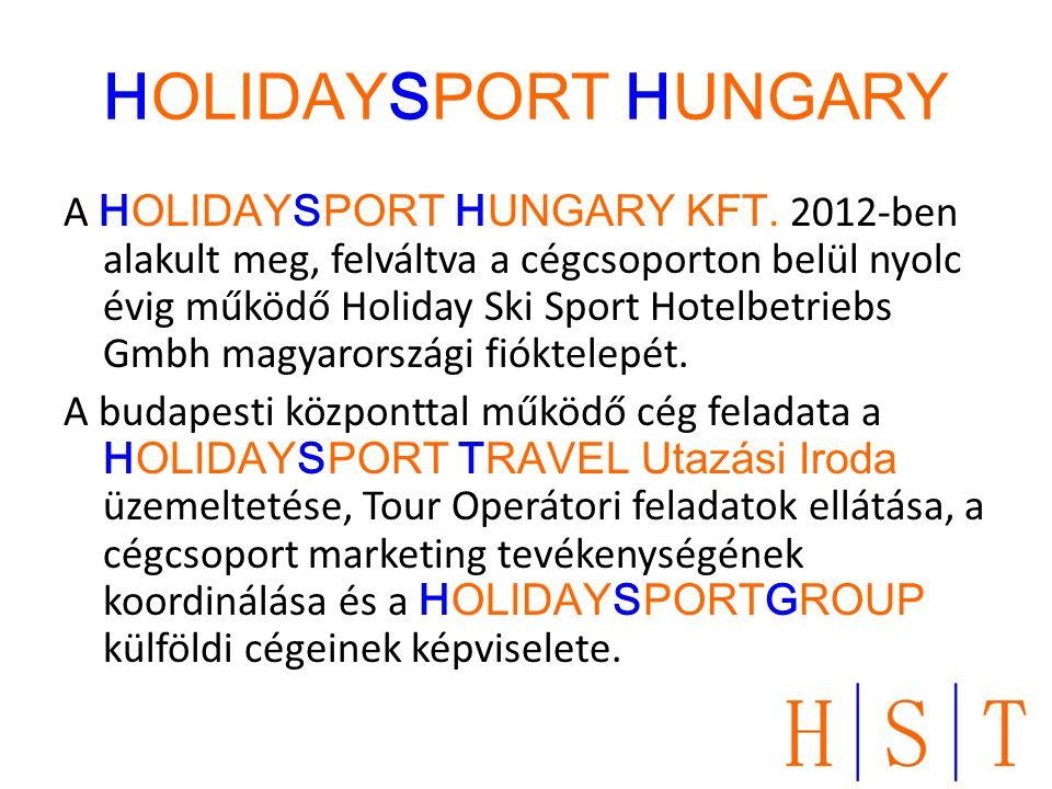 HOLIDAYSPORT HUNGARY A HOLIDAYSPORT HUNGARY KFT. 2012-ben alakult meg, felváltva a cégcsoporton belül nyolc évig működő Holiday Ski Sport Hotelbetrieb