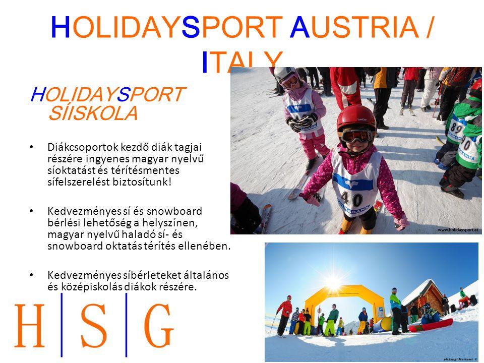 HOLIDAYSPORT AUSTRIA / ITALY HOLIDAYSPORT SÍISKOLA Diákcsoportok kezdő diák tagjai részére ingyenes magyar nyelvű síoktatást és térítésmentes sífelsze