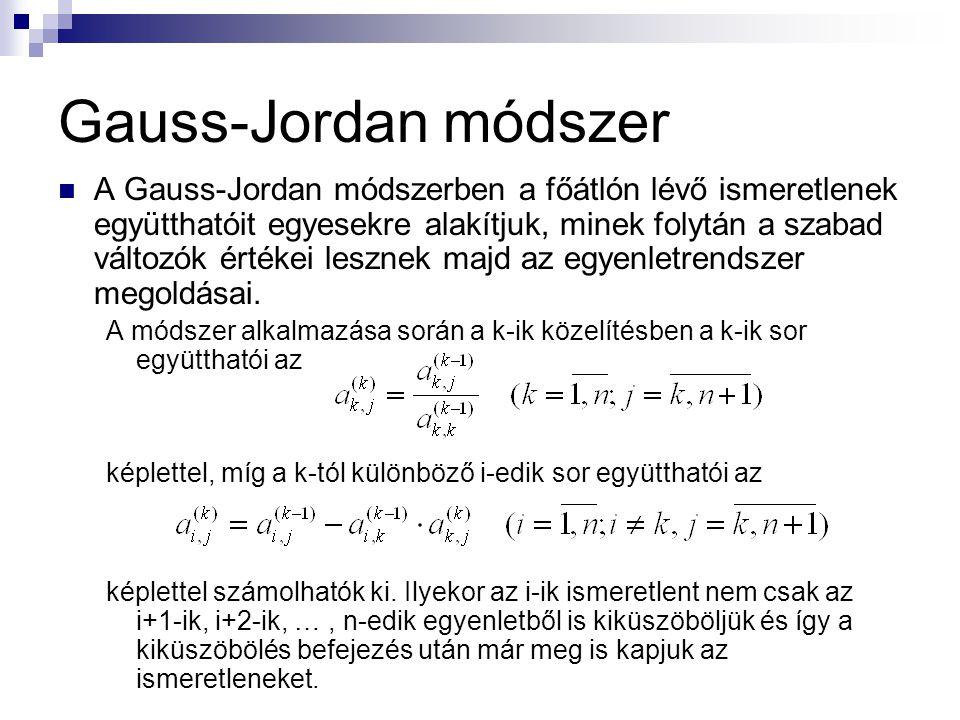Gauss-Jordan módszer A Gauss-Jordan módszerben a főátlón lévő ismeretlenek együtthatóit egyesekre alakítjuk, minek folytán a szabad változók értékei l