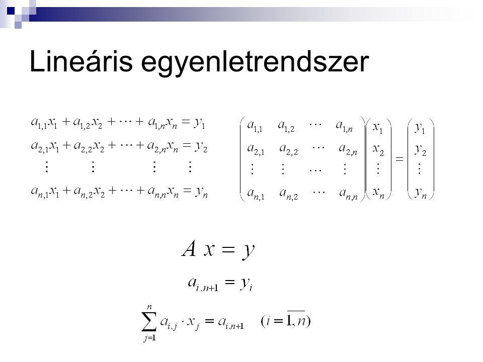 Gauss elimináció Gauss-féle kiküszöbölési eljárás (Gauss elimináció)  A lineáris egyenletrendszer sorozatos átalakításokkal először felső háromszög mátrixú egyenletrendszerré alakítjuk, melyből sorozatos visszahelyettesítéssel megkapjuk a megoldásvektor elemeit.