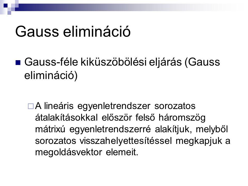 Gauss elimináció Gauss-féle kiküszöbölési eljárás (Gauss elimináció)  A lineáris egyenletrendszer sorozatos átalakításokkal először felső háromszög m