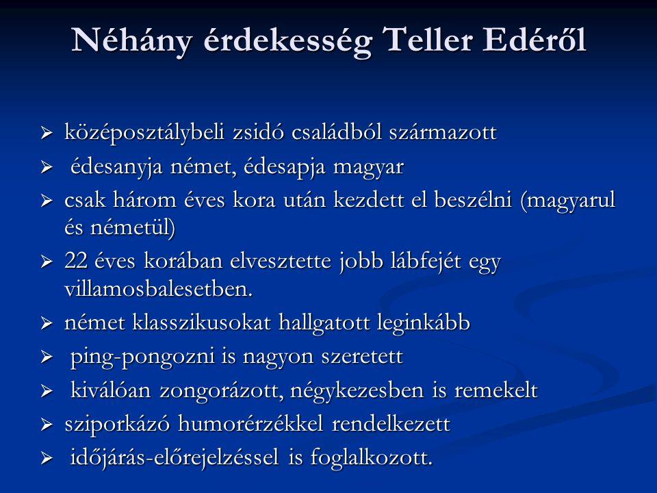 Néhány érdekesség Teller Edéről  középosztálybeli zsidó családból származott  édesanyja német, édesapja magyar  csak három éves kora után kezdett e