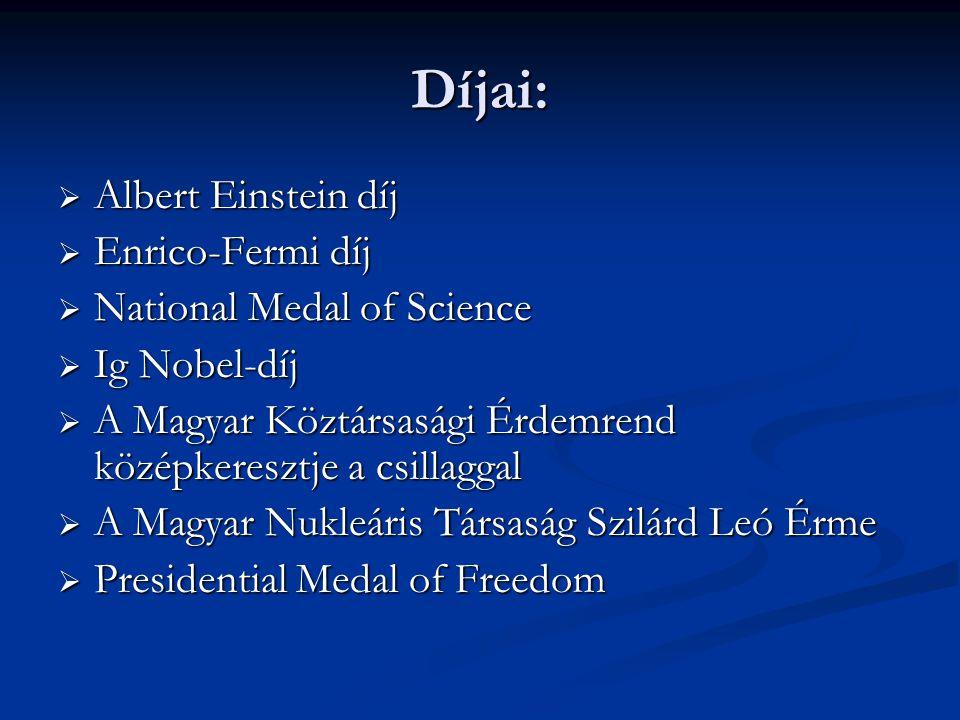 Díjai:  Albert Einstein díj  Enrico-Fermi díj  National Medal of Science  Ig Nobel-díj  A Magyar Köztársasági Érdemrend középkeresztje a csillaggal  A Magyar Nukleáris Társaság Szilárd Leó Érme  Presidential Medal of Freedom