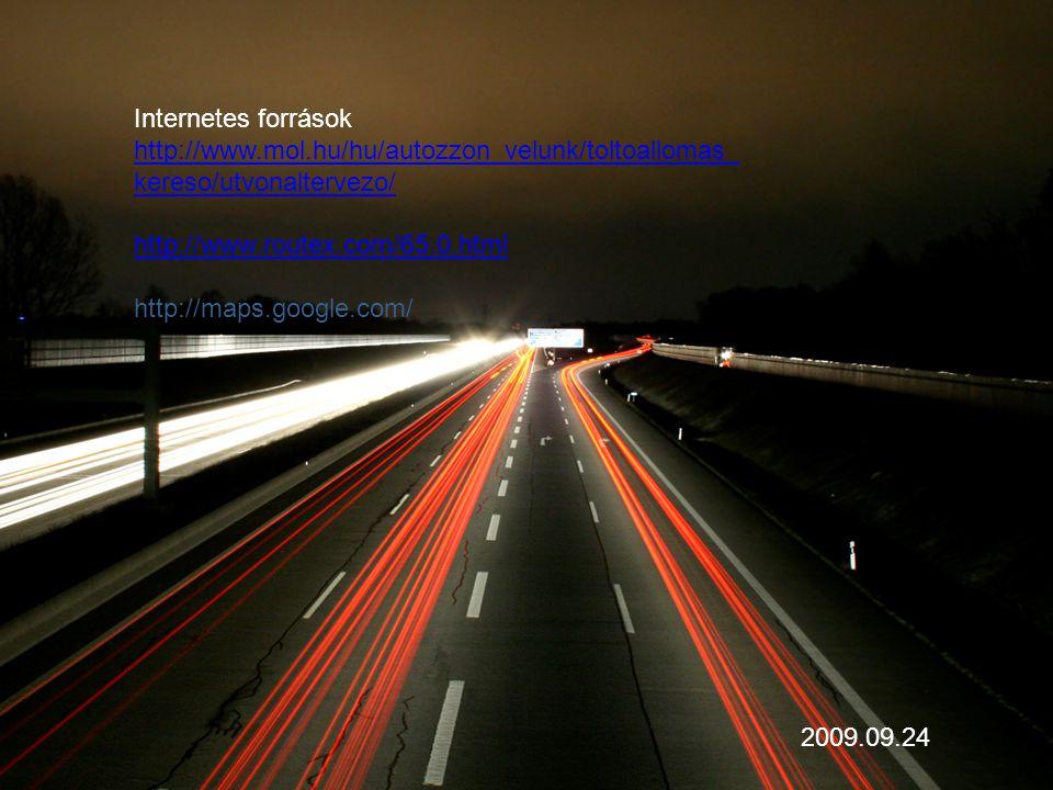 Internetes források http://www.mol.hu/hu/autozzon_velunk/toltoallomas_ kereso/utvonaltervezo/ http://www.routex.com/65.0.html http://maps.google.com/ 2009.09.24