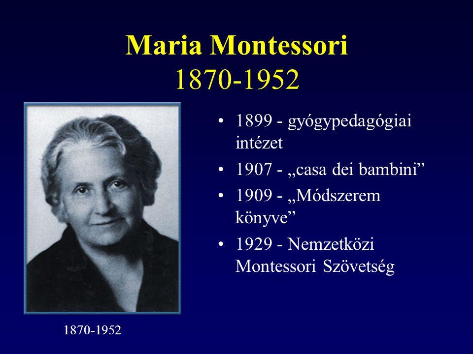 """Maria Montessori 1870-1952 1899 - gyógypedagógiai intézet 1907 - """"casa dei bambini"""" 1909 - """"Módszerem könyve"""" 1929 - Nemzetközi Montessori Szövetség 1"""