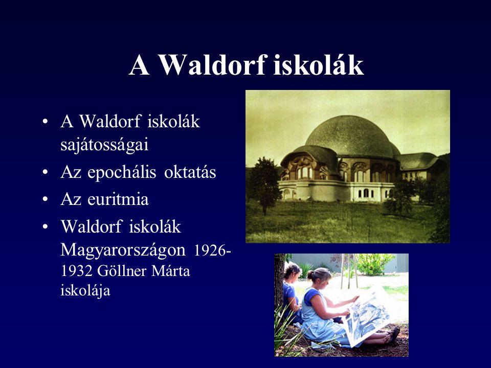 A Waldorf iskolák A Waldorf iskolák sajátosságai Az epochális oktatás Az euritmia Waldorf iskolák Magyarországon 1926- 1932 Göllner Márta iskolája