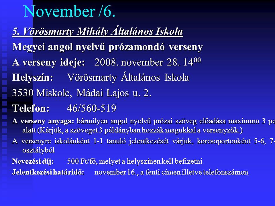 November /6. 5. Vörösmarty Mihály Általános Iskola Megyei angol nyelvű prózamondó verseny A verseny ideje: 2008. november 28. 14 00 Helyszín: Vörösmar