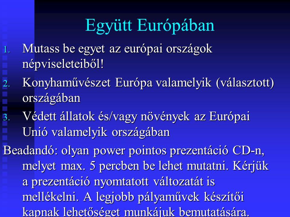Együtt Európában 1. Mutass be egyet az európai országok népviseleteiből! 2. Konyhaművészet Európa valamelyik (választott) országában 3. Védett állatok