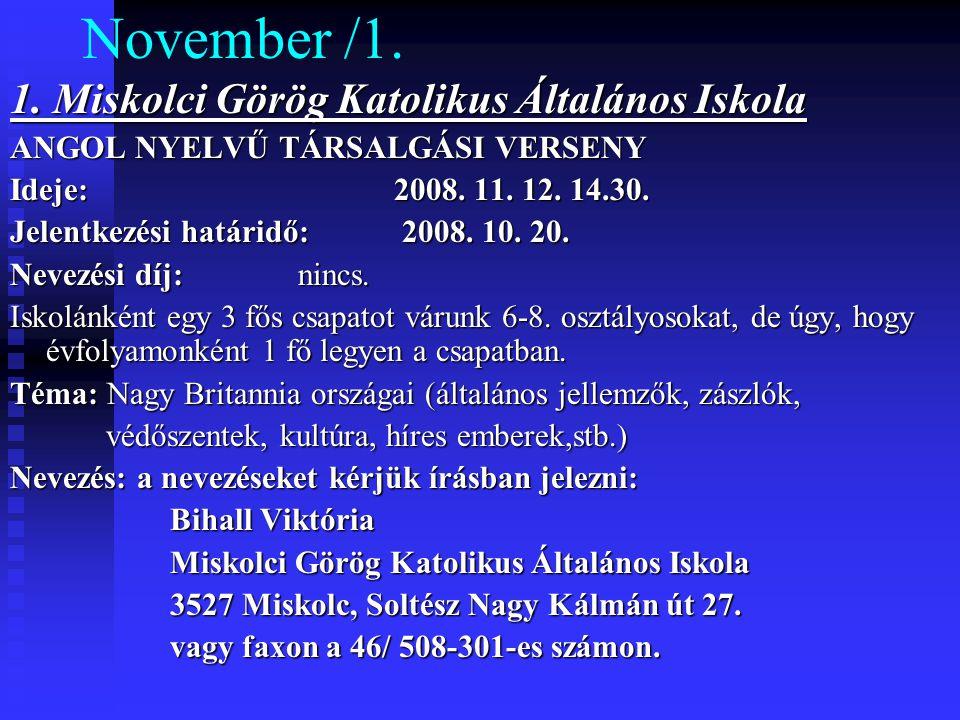 November /1. 1. Miskolci Görög Katolikus Általános Iskola ANGOL NYELVŰ TÁRSALGÁSI VERSENY Ideje: 2008. 11. 12. 14.30. Jelentkezési határidő: 2008. 10.