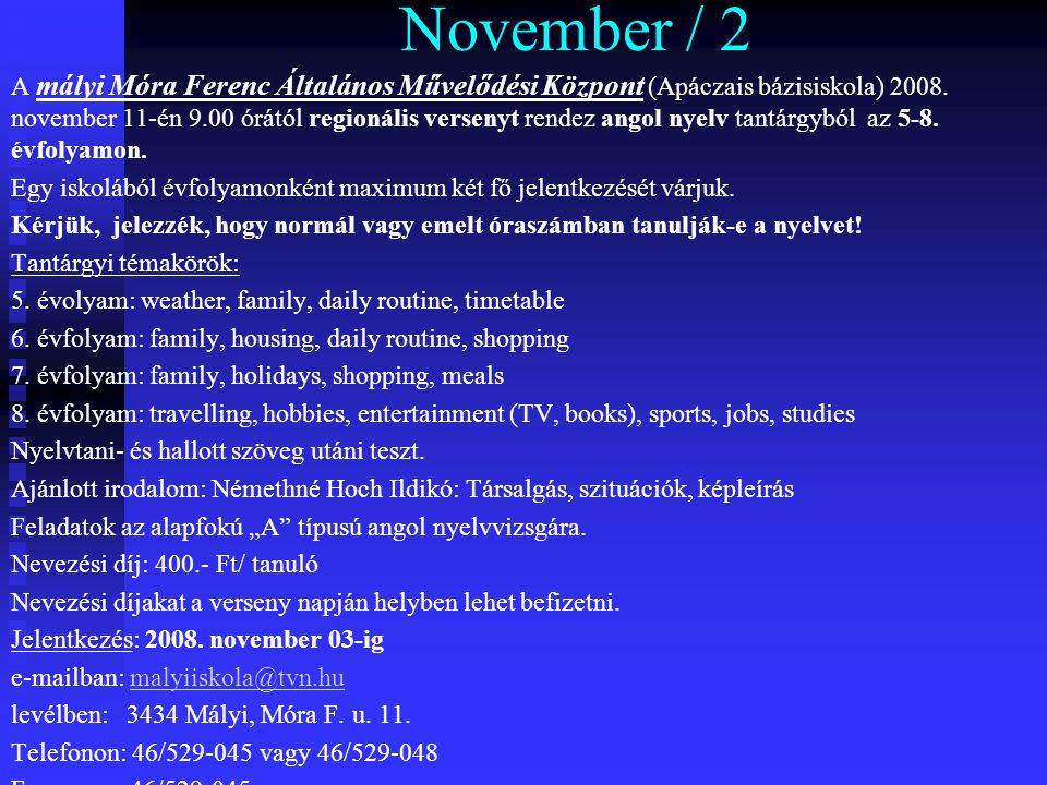 November / 2 A mályi Móra Ferenc Általános Művelődési Központ (Apáczais bázisiskola) 2008. november 11-én 9.00 órától regionális versenyt rendez angol