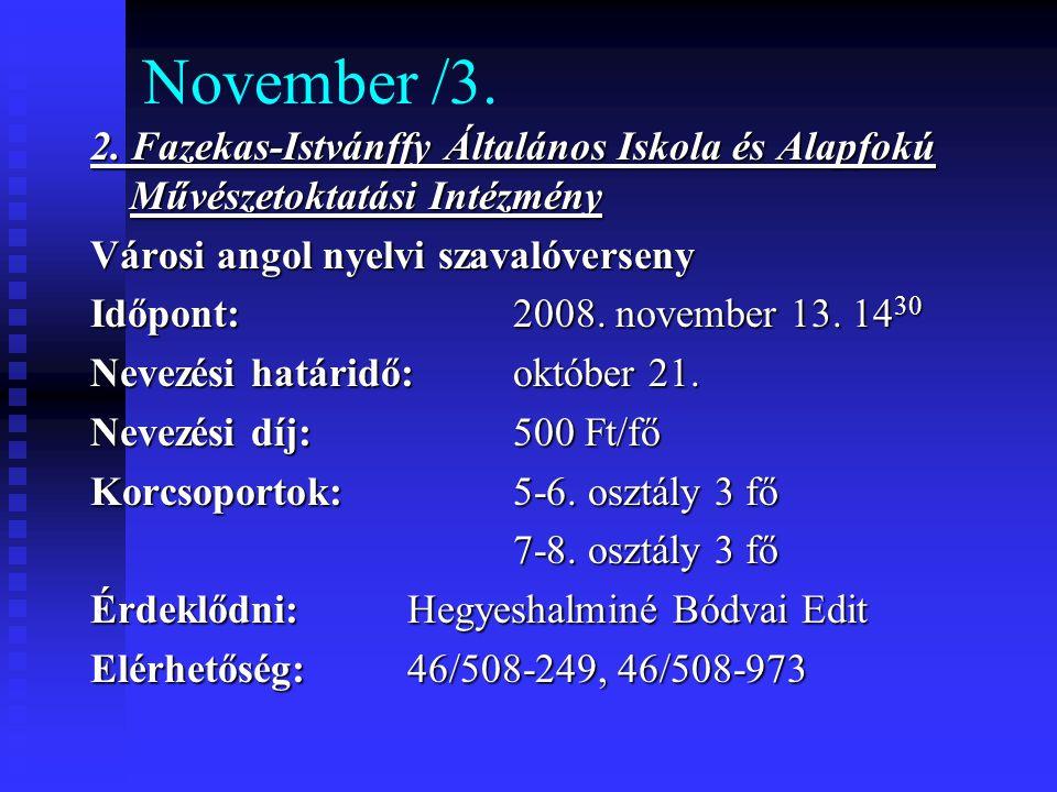 November /3. 2. Fazekas-Istvánffy Általános Iskola és Alapfokú Művészetoktatási Intézmény Városi angol nyelvi szavalóverseny Időpont: 2008. november 1