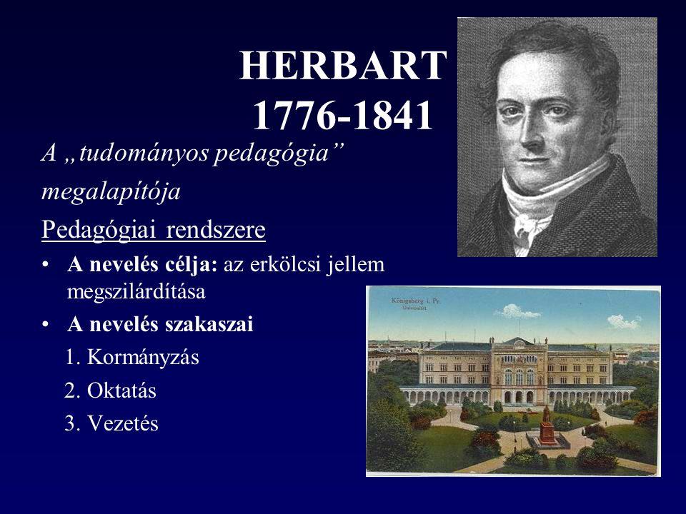 """HERBART 1776-1841 A """"tudományos pedagógia"""" megalapítója Pedagógiai rendszere A nevelés célja: az erkölcsi jellem megszilárdítása A nevelés szakaszai 1"""