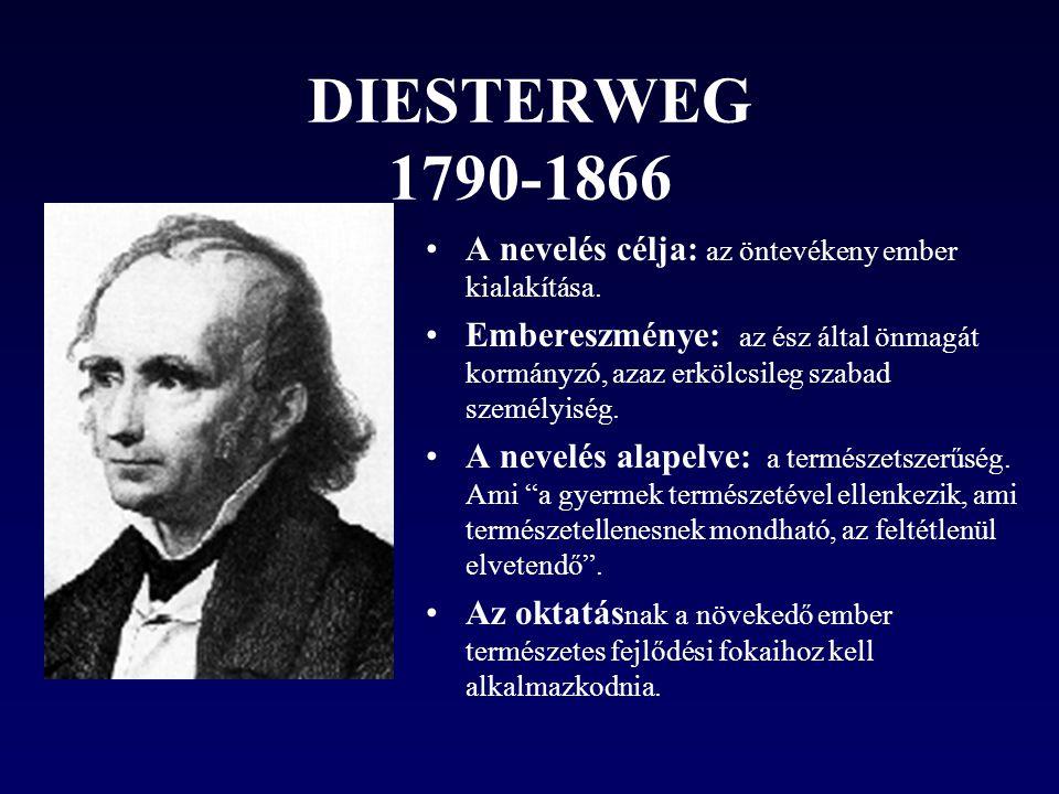 DIESTERWEG 1790-1866 A nevelés célja: az öntevékeny ember kialakítása. Embereszménye: az ész által önmagát kormányzó, azaz erkölcsileg szabad személyi