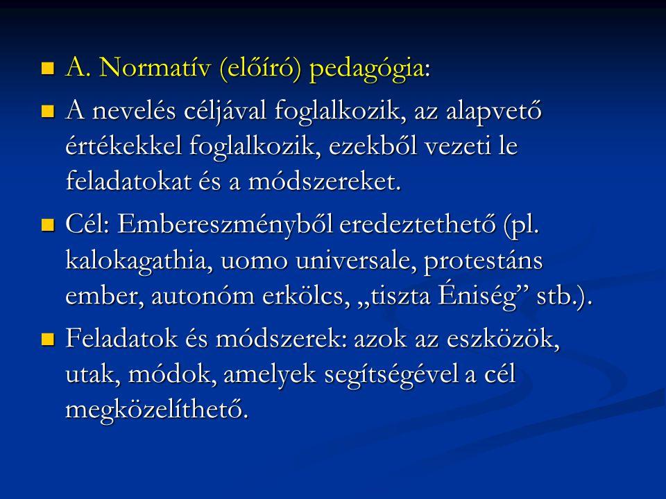 A. Normatív (előíró) pedagógia: A.