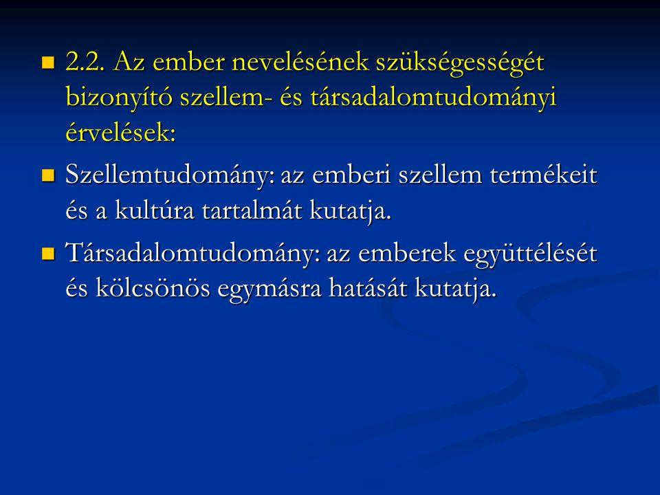 2.2. Az ember nevelésének szükségességét bizonyító szellem- és társadalomtudományi érvelések: 2.2.