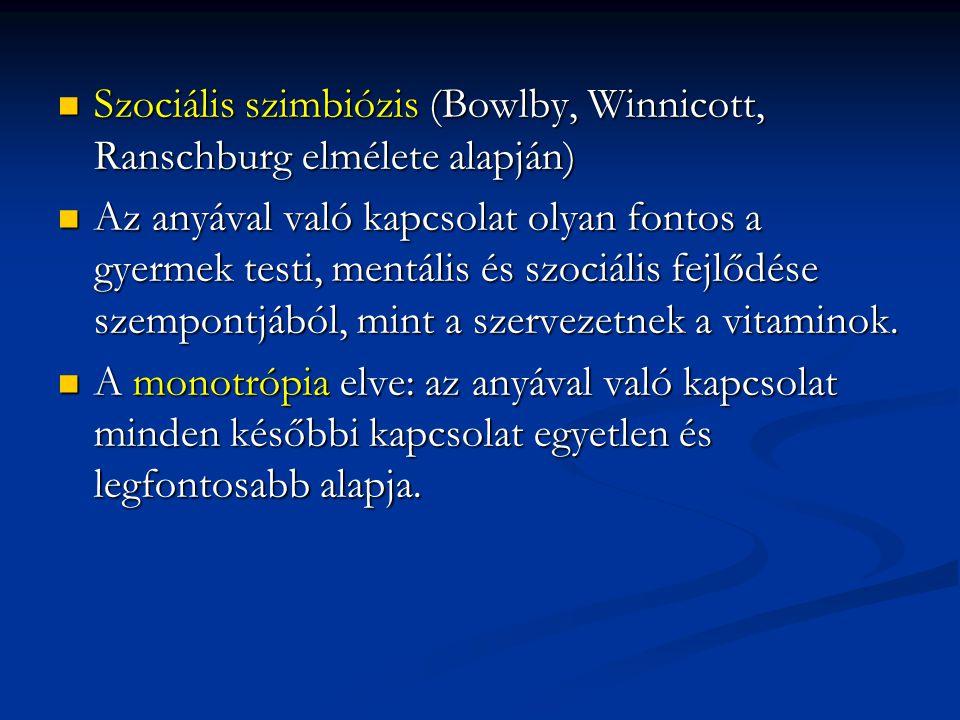 Szociális szimbiózis (Bowlby, Winnicott, Ranschburg elmélete alapján)  Szociális szimbiózis (Bowlby, Winnicott, Ranschburg elmélete alapján)  Az anyával való kapcsolat olyan fontos a gyermek testi, mentális és szociális fejlődése szempontjából, mint a szervezetnek a vitaminok.