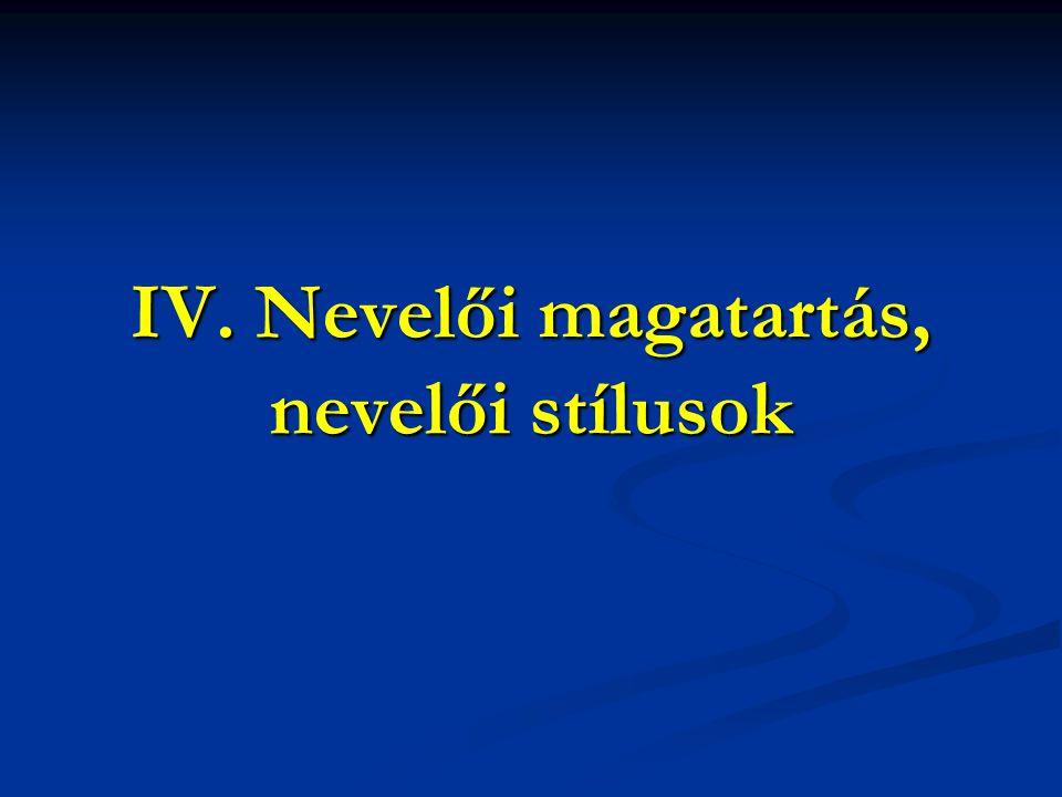 IV. Nevelői magatartás, nevelői stílusok