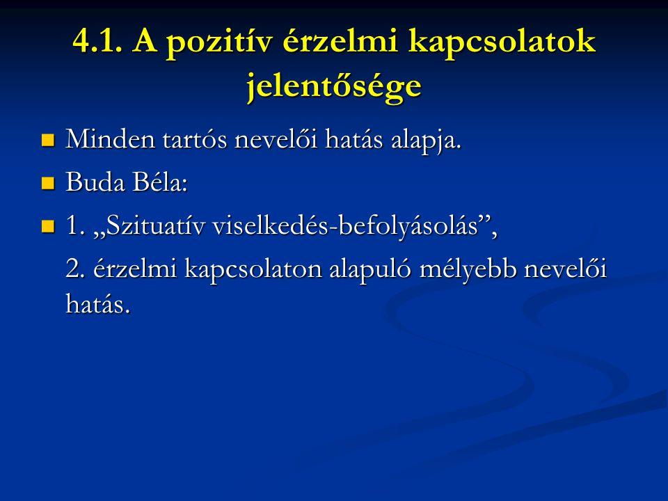 4.1. A pozitív érzelmi kapcsolatok jelentősége Minden tartós nevelői hatás alapja.