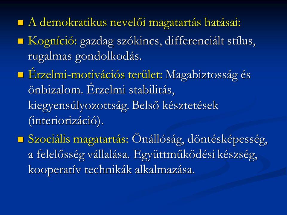 A demokratikus nevelői magatartás hatásai: A demokratikus nevelői magatartás hatásai: Kogníció: gazdag szókincs, differenciált stílus, rugalmas gondolkodás.