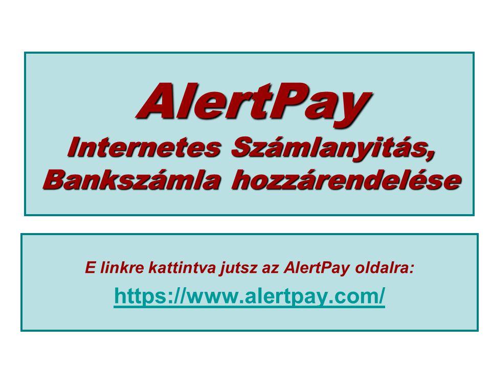 AlertPay Internetes Számlanyitás, Bankszámla hozzárendelése E linkre kattintva jutsz az AlertPay oldalra: https://www.alertpay.com/