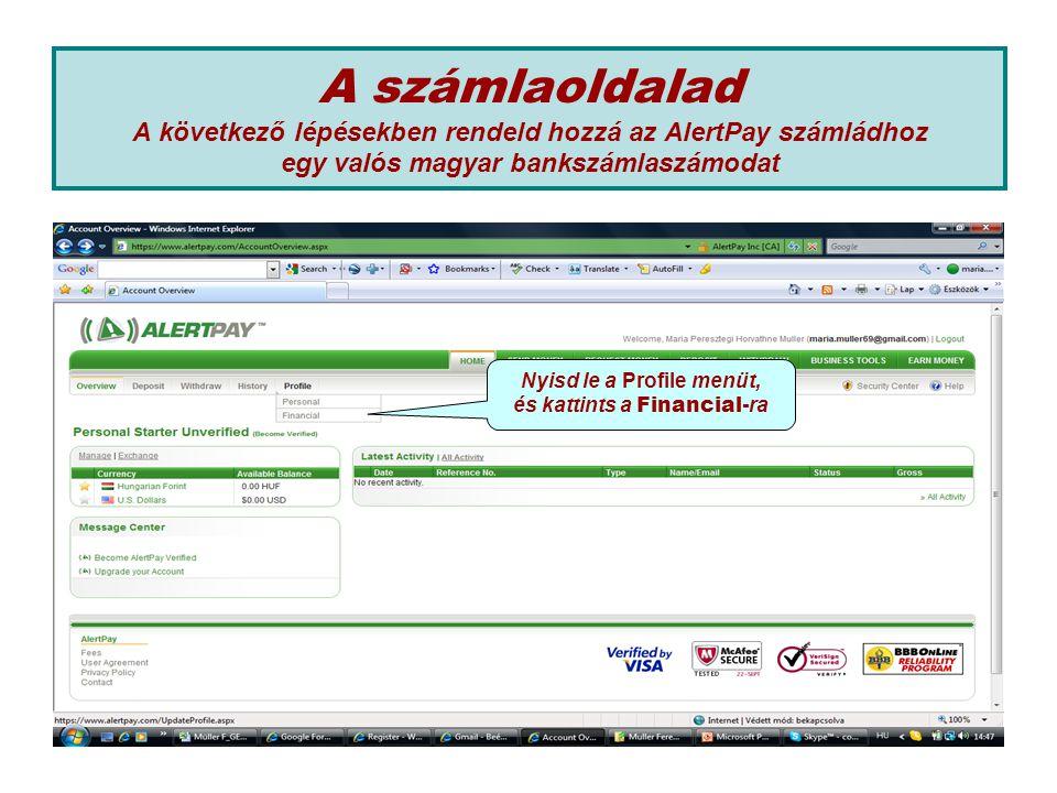 A számlaoldalad A következő lépésekben rendeld hozzá az AlertPay számládhoz egy valós magyar bankszámlaszámodat Nyisd le a Profile menüt, és kattints a Financial -ra