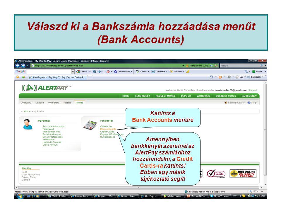 Válaszd ki a Bankszámla hozzáadása menűt (Bank Accounts) Kattints a Bank Accounts menüre Amennyiben bankkártyát szeretnél az AlertPay számládhoz hozzárendelni, a Credit Cards-ra kattints.