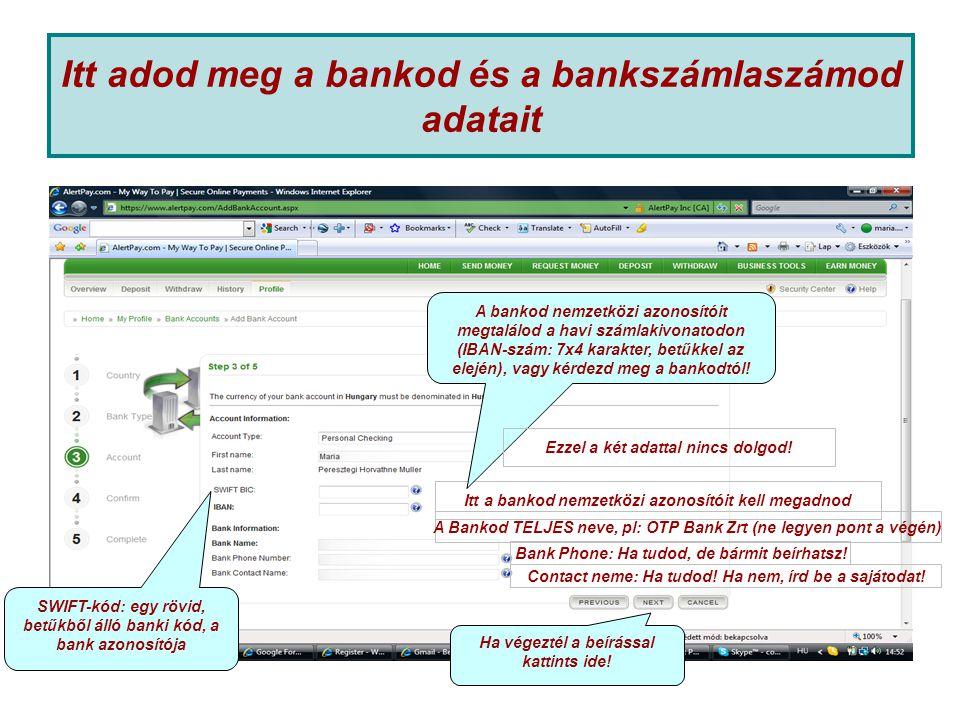 Itt adod meg a bankod és a bankszámlaszámod adatait Itt a bankod nemzetközi azonosítóit kell megadnod A Bankod TELJES neve, pl: OTP Bank Zrt (ne legyen pont a végén) Bank Phone: Ha tudod, de bármit beírhatsz.
