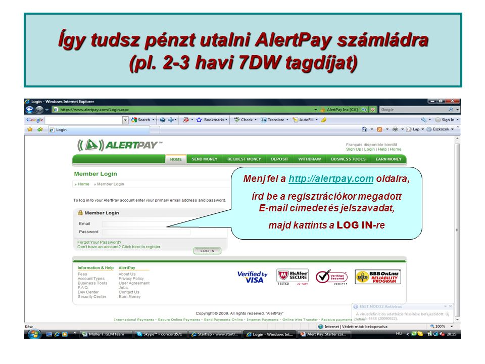 Menj fel a http://alertpay.com oldalra, írd be a regisztrációkor megadott E-mail címedet és jelszavadat,http://alertpay.com majd kattints a LOG IN -re Így tudsz pénzt utalni AlertPay számládra (pl.