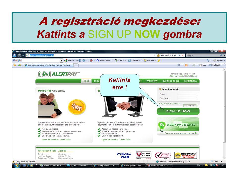 A regisztráció megkezdése: Kattints a SIGN UP NOW gombra Kattints erre !