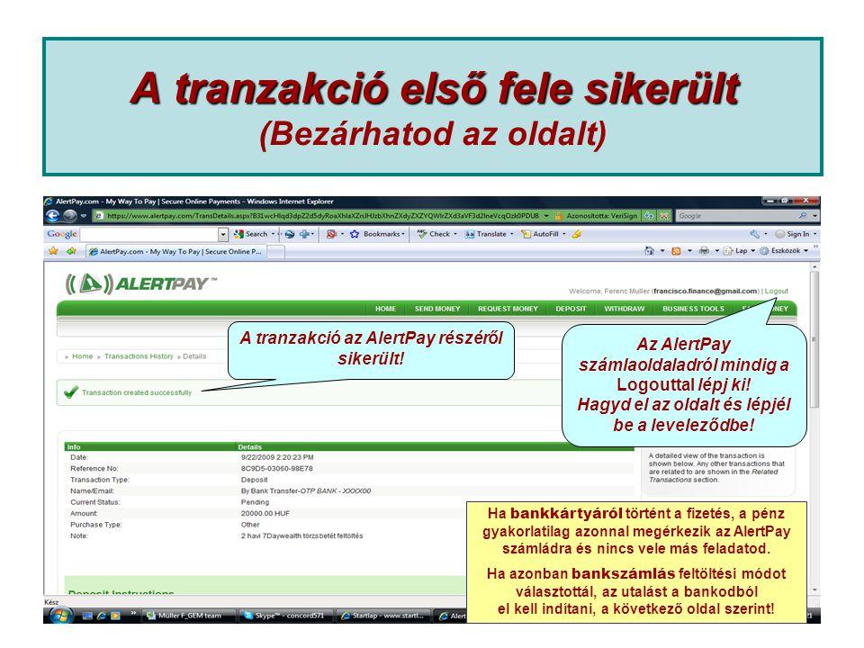 A tranzakció első fele sikerült A tranzakció első fele sikerült (Bezárhatod az oldalt) A tranzakció az AlertPay részéről sikerült.