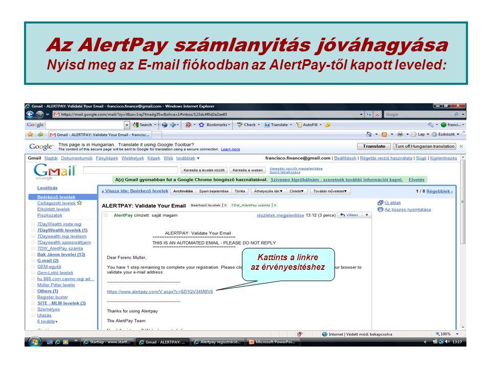 Az AlertPay számlanyitás jóváhagyása Nyisd meg az E-mail fiókodban az AlertPay-től kapott leveled: Kattints a linkre az érvényesítéshez